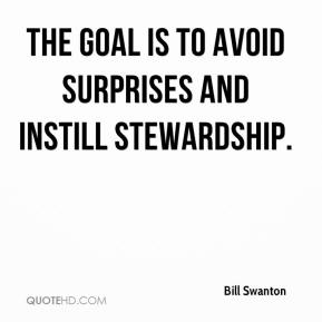 Bill Swanton - The goal is to avoid surprises and instill stewardship.
