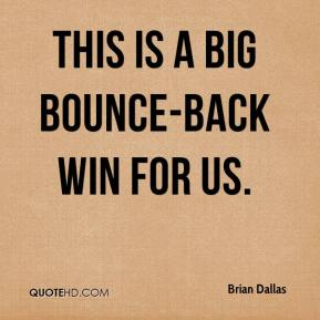 Brian Dallas - This is a big bounce-back win for us.