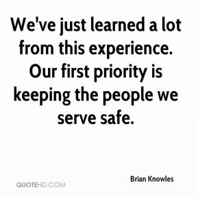 We've just learned a lot from this experience. Our first priority is keeping the people we serve safe.