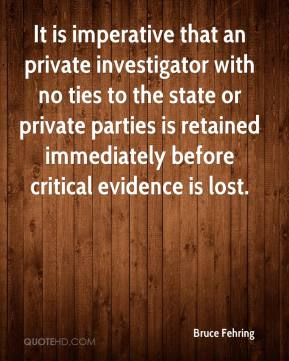 Bruce Fehring - It is imperative that an private investigator with no ties to the state or private parties is retained immediately before critical evidence is lost.