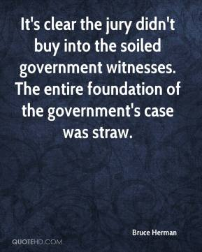 Bruce Herman - It's clear the jury didn't buy into the soiled government witnesses. The entire foundation of the government's case was straw.