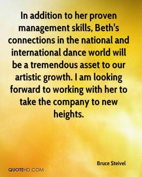 Bruce Steivel - In addition to her proven management skills, Beth's connections in the national and international dance world will be a tremendous asset to our artistic growth. I am looking forward to working with her to take the company to new heights.