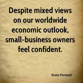 Bruno Perreault - Despite mixed views on our worldwide economic outlook, small-business owners feel confident.