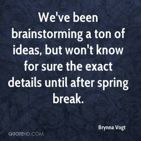 Brynna Vogt - We've been brainstorming a ton of ideas, but won't know for sure the exact details until after spring break.