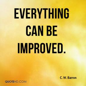 C. W. Barron - Everything can be improved.