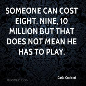 Carlo Cudicini - Someone can cost eight, nine, 10 million but that does not mean he has to play.