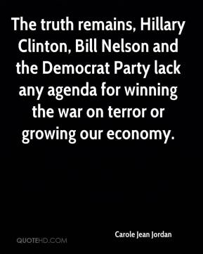 Carole Jean Jordan - The truth remains, Hillary Clinton, Bill Nelson and the Democrat Party lack any agenda for winning the war on terror or growing our economy.