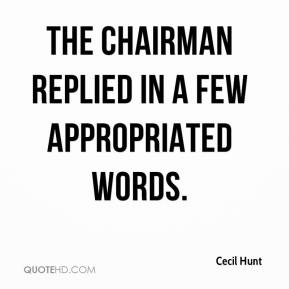 Cecil Hunt - The chairman replied in a few appropriated words.