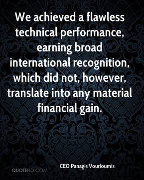 CEO Panagis Vourloumis - We achieved a flawless technical performance, earning broad international recognition, which did not, however, translate into any material financial gain.
