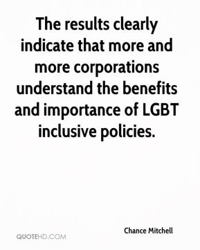 Chance Mitchell - The results clearly indicate that more and more corporations understand the benefits and importance of LGBT inclusive policies.
