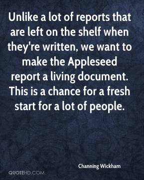 Channing Wickham - Unlike a lot of reports that are left on the shelf when they're written, we want to make the Appleseed report a living document. This is a chance for a fresh start for a lot of people.