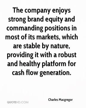Charles Macgregor - The company enjoys strong brand equity and commanding positions in most of its markets, which are stable by nature, providing it with a robust and healthy platform for cash flow generation.