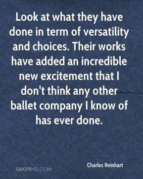 Charles Reinhart - Look at what they have done in term of versatility and choices. Their works have added an incredible new excitement that I don't think any other ballet company I know of has ever done.