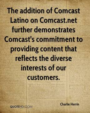 The addition of Comcast Latino on Comcast.net further demonstrates Comcast's commitment to providing content that reflects the diverse interests of our customers.