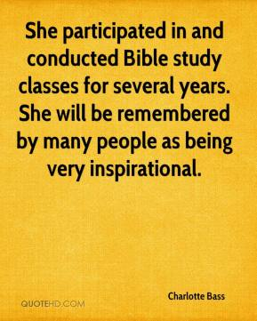 She participated in and conducted Bible study classes for several years. She will be remembered by many people as being very inspirational.