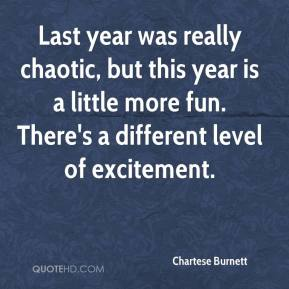 Chartese Burnett - Last year was really chaotic, but this year is a little more fun. There's a different level of excitement.