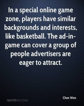 Chen Wen - In a special online game zone, players have similar backgrounds and interests, like basketball. The ad-in-game can cover a group of people advertisers are eager to attract.