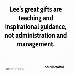 Cheryl Crawford - Lee's great gifts are teaching and inspirational guidance, not administration and management.