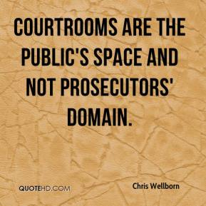 Chris Wellborn - Courtrooms are the public's space and not prosecutors' domain.