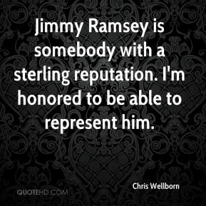 Chris Wellborn - Jimmy Ramsey is somebody with a sterling reputation. I'm honored to be able to represent him.