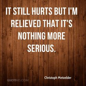 Christoph Metzelder - It still hurts but I'm relieved that it's nothing more serious.