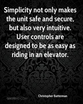Simplicity not only makes the unit safe and secure, but also very intuitive. User controls are designed to be as easy as riding in an elevator.
