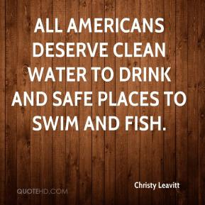 Christy Leavitt - All Americans deserve clean water to drink and safe places to swim and fish.