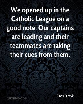 Cindy Olczyk - We opened up in the Catholic League on a good note. Our captains are leading and their teammates are taking their cues from them.