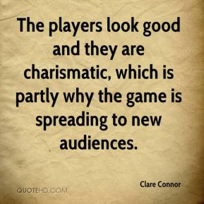 Clare Connor - The players look good and they are charismatic, which is partly why the game is spreading to new audiences.