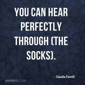 Claudia Farrell - You can hear perfectly through (the socks).