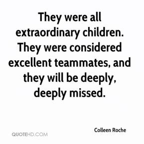 Colleen Roche - They were all extraordinary children. They were considered excellent teammates, and they will be deeply, deeply missed.
