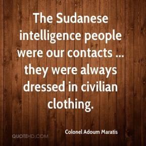 Colonel Adoum Maratis - The Sudanese intelligence people were our contacts ... they were always dressed in civilian clothing.