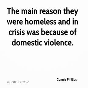 Connie Phillips - The main reason they were homeless and in crisis was because of domestic violence.