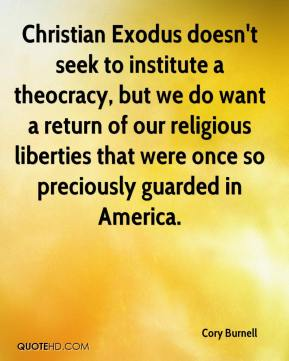 Cory Burnell - Christian Exodus doesn't seek to institute a theocracy, but we do want a return of our religious liberties that were once so preciously guarded in America.
