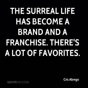 Cris Abrego - The Surreal Life has become a brand and a franchise. There's a lot of favorites.