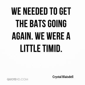 Crystal Blaisdell - We needed to get the bats going again. We were a little timid.
