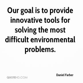 Daniel Farber - Our goal is to provide innovative tools for solving the most difficult environmental problems.
