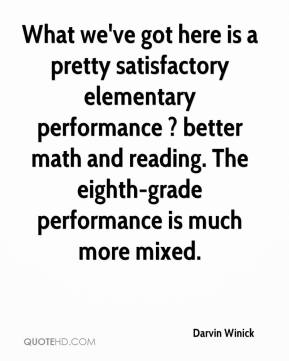 Darvin Winick - What we've got here is a pretty satisfactory elementary performance ? better math and reading. The eighth-grade performance is much more mixed.