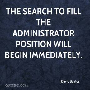 David Baytos - The search to fill the administrator position will begin immediately.