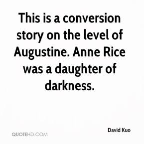 David Kuo - This is a conversion story on the level of Augustine. Anne Rice was a daughter of darkness.