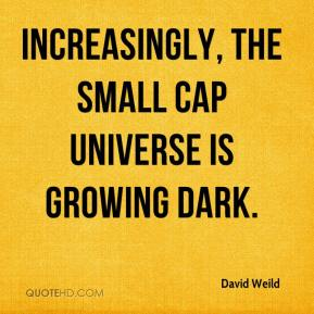 David Weild - Increasingly, the small cap universe is growing dark.