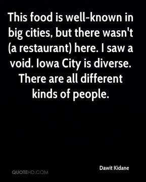 Dawit Kidane - This food is well-known in big cities, but there wasn't (a restaurant) here. I saw a void. Iowa City is diverse. There are all different kinds of people.
