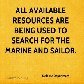 Defense Department - All available resources are being used to search for the Marine and sailor.
