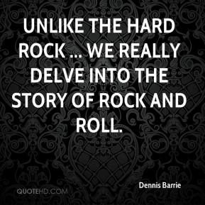 Dennis Barrie - Unlike the Hard Rock ... we really delve into the story of rock and roll.