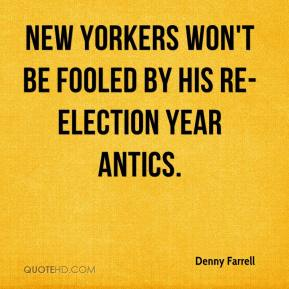 Denny Farrell - New Yorkers won't be fooled by his re-election year antics.