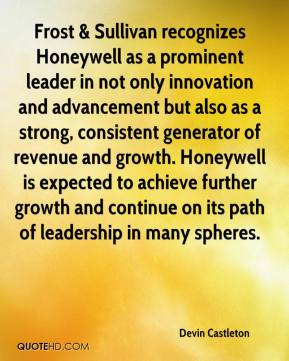 Devin Castleton - Frost & Sullivan recognizes Honeywell as a prominent leader in not only innovation and advancement but also as a strong, consistent generator of revenue and growth. Honeywell is expected to achieve further growth and continue on its path of leadership in many spheres.