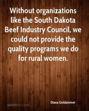 Diana Goldammer - Without organizations like the South Dakota Beef Industry Council, we could not provide the quality programs we do for rural women.