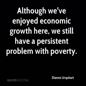 Dianne Urquhart - Although we've enjoyed economic growth here, we still have a persistent problem with poverty.