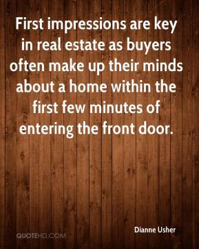 Dianne Usher - First impressions are key in real estate as buyers often make up their minds about a home within the first few minutes of entering the front door.