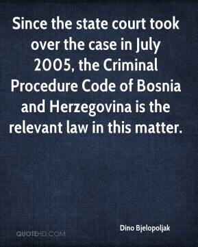 Since the state court took over the case in July 2005, the Criminal Procedure Code of Bosnia and Herzegovina is the relevant law in this matter.